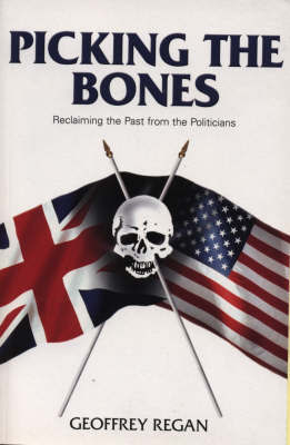 Picking the Bones: Reclaiming the Past from the Politicians by Geoffrey Regan image