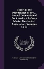 Report of the Proceedings of the ... Annual Convention of the American Railway Master Mechanics' Association, Volumes 14-15 image