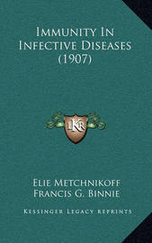 Immunity in Infective Diseases (1907) by Elie Metchnikoff