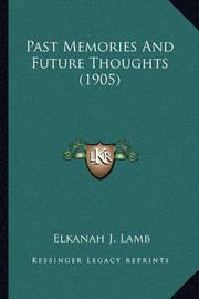 Past Memories and Future Thoughts (1905) by Elkanah J Lamb