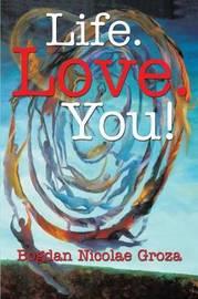 Life. Love. You! by Bogdan Nicolae Groza
