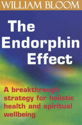 The Endorphin Effect by William Bloom