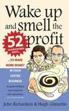 Wake Up and Smell the Profit by (John) Richardson