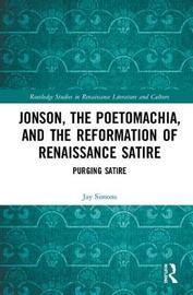 Jonson, the Poetomachia, and the Reformation of Renaissance Satire by Jay Simons