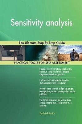 Sensitivity Analysis the Ultimate Step-By-Step Guide by Gerardus Blokdyk