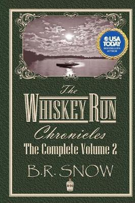 The Whiskey Run Chronicles - Volume 2 by B R Snow