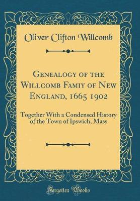 Genealogy of the Willcomb Famiy of New England, 1665 1902 by Oliver Clifton Willcomb