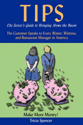 Tips, The Server's Guide to Bringing Home The Bacon by Tricia Spencer image
