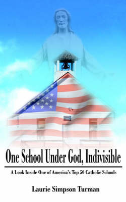 One School Under God, Indivisible: A Look Inside One of America's Top 50 Catholic Schools by Laurie Simpson Turman image
