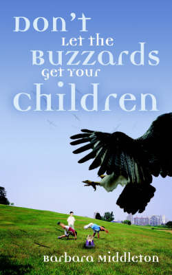 Don't Let the Buzzards Get Your Children by Barbara Middleton image