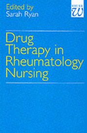 Drug Therapy in Rheumatology Nursing by Sarah Ryan