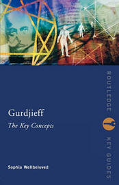 Gurdjieff: The Key Concepts by Sophia Wellbeloved
