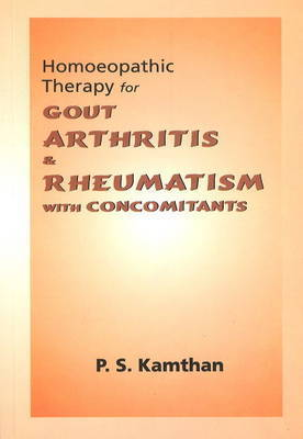 Homoeopathic Therapy for Gout, Arthritis & Rheumatism by P.S. Kamthan