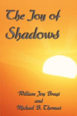 The Joy of Shadows by William Joy Bragi