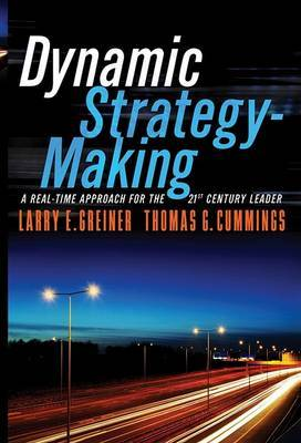 Dynamic Strategy-making: A Real-Time Approach for the 21st Century Leader by Larry E Greiner