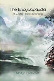 The Encyclopaedia of Celtic Reiki Essences by Martyn Pentecost