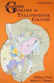 Roadside Geology of Yellowstone Country by William J. Fritz