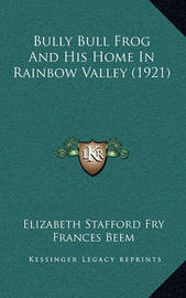 Bully Bull Frog and His Home in Rainbow Valley (1921) by Elizabeth Stafford Fry