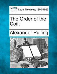 The Order of the Coif. by Alexander Pulling