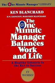 The One Minute Manager Balances Work and Life by Kenneth H Blanchard