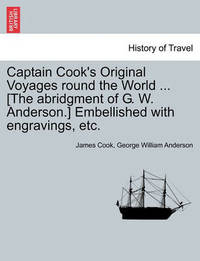 Captain Cook's Original Voyages Round the World ... [The Abridgment of G. W. Anderson.] Embellished with Engravings, Etc. by Cook