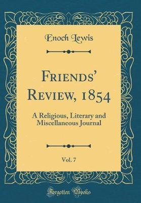 Friends' Review, 1854, Vol. 7 by Enoch Lewis