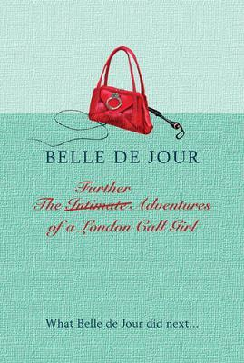 The Further Adventures of a London Call Girl by Belle De Jour image