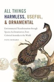 All Things Harmless, Useful, and Ornamental by Pete Minard