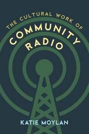 The Cultural Work of Community Radio by Katie Moylan