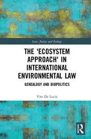 The 'Ecosystem Approach' in International Environmental Law by Vito De Lucia