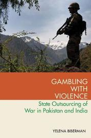 Gambling with Violence by Yelena Biberman