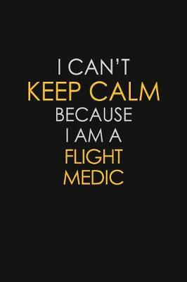 I Can't Keep Calm Because I Am A Flight Medic by Blue Stone Publishers