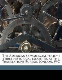 The American Commercial Policy: Three Historical Essays; Tr. at the Translations Bureau, London, W.C by Ugo Rabbeno