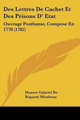 Des Lettres De Cachet Et Des Prisons D' Etat: Ouvrage Posthume, Compose En 1778 (1782) by Honore Gabriel De Riquetti Mirabeau image