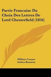 Partie Francaise Du Choix Des Lettres de Lord Chesterfield (1856) by William Cowper