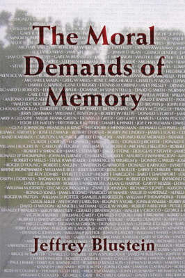 The Moral Demands of Memory by Jeffrey Blustein