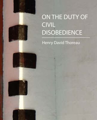 On the Duty of Civil Disobedience - Thoreau by Henry David Thoreau