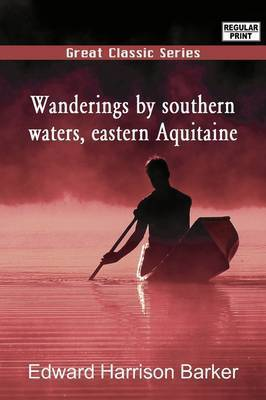 Wanderings by Southern Waters, Eastern Aquitaine by Edward Harrison Barker