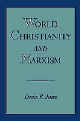 World Christianity and Marxism by Denis R. Janz