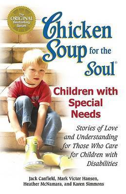 Chicken Soup for the Soul: Children with Special Needs by Jack Canfield