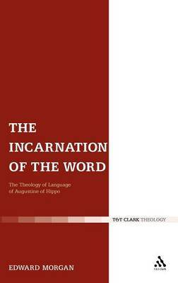 The Incarnation of the Word by Edward Morgan