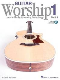 Guitar Worship - Method Book 1: Learn to Play by Strumming Praise Songs by Garth Heckman