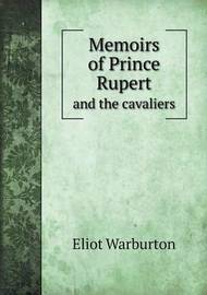 Memoirs of Prince Rupert and the Cavaliers by Eliot Warburton