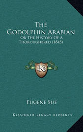 The Godolphin Arabian: Or the History of a Thoroughbred (1845) by Eugene Sue