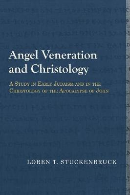 Angel Veneration and Christology by Loren T Stuckenbruck