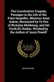 The Lincolnshire Tragedy, Passages in the Life of the Faire Gospeller, Mistress Anne Askew, Recounted by Ye Pen of Nicholas Moldwarp, and Set Forth [Or Rather, Written] by the Author of 'Mary Powell' by Anne Manning image