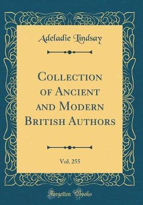 Collection of Ancient and Modern British Authors, Vol. 255 (Classic Reprint) by Adeladie Lindsay