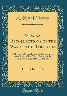 Personal Recollections of the War of the Rebellion by A Noel Blakeman