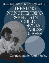 Treating Nonoffending Parents in Child Sexual Abuse Cases by Jill S. Levenson