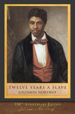 Twelve Years a Slave (150th Anniversary Edition) by Solomon Northup